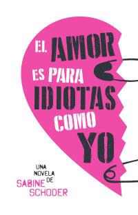 Portada El amor es para idiotas como yo